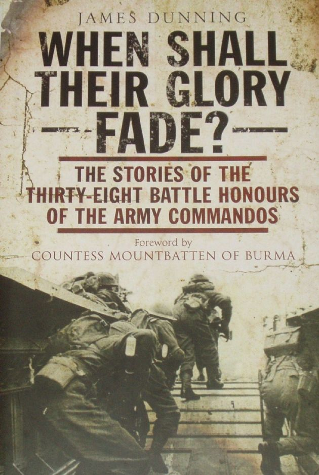 When Shall Their Glory Fade - The Stories of the Thirty-Eight Battle Honours of the Army Commandos 1940-1945, by James Dunning